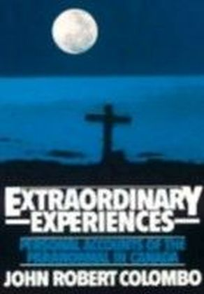 Extraordinary Experiences : Personal Accounts of the Paranormal in Canada