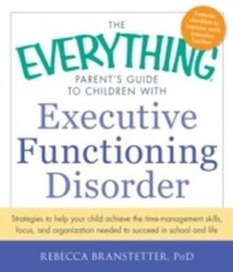 Everything Parent's Guide to Children with Executive Functioning Disorder