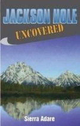 Jackson Hole Uncovered