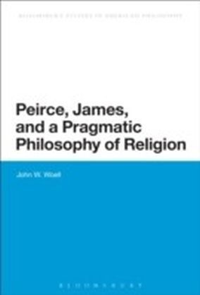 Peirce, James, and a Pragmatic Philosophy of Religion