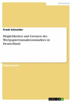 Möglichkeiten und Grenzen des Wertpapiertransaktionsmarktes in Deutschland