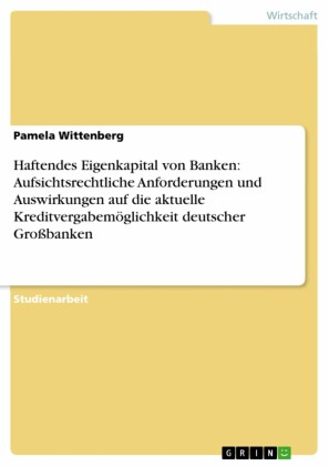 Haftendes Eigenkapital von Banken: Aufsichtsrechtliche Anforderungen und Auswirkungen auf die aktuelle Kreditvergabemöglichkeit deutscher Großbanken