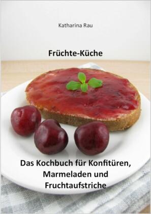 Früchte-Küche: Das Kochbuch für Konfitüren, Marmeladen und Fruchtaufstriche