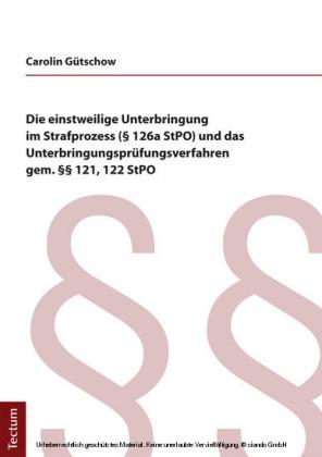 Die einstweilige Unterbringung im Strafprozess ( 126a StPO) und das Unterbringungsprüfungsverfahren gem. 121, 122 StPO