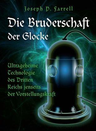 Die Bruderschaft der Glocke - Ultrageheime Technologie des Dritten Reiches jenseits der Vorstellungskraft