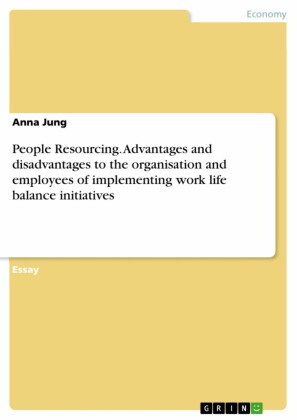 People Resourcing. Advantages and disadvantages to the organisation and employees of implementing work life balance initiatives