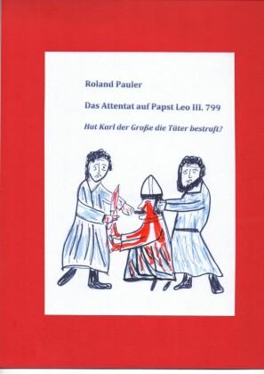 Das Attentat auf Papst Leo III. 799