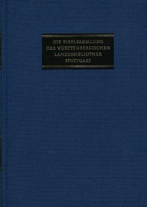 Die Bibelsammlung der Württembergischen Landesbibliothek Stuttgart / Abteilung II: Deutsche Bibeldrucke. Band 1: Deutsch
