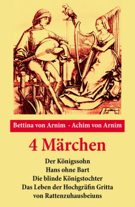 4 Märchen: Der Königssohn + Hans ohne Bart + Die blinde Königstochter + Das Leben der Hochgräfin Gritta von Rattenzuhausbeiuns