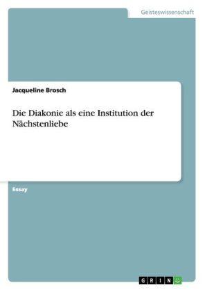 Die Diakonie als eine Institution der Nächstenliebe
