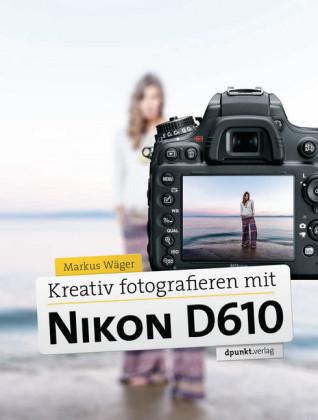 Kreativ fotografieren mit Nikon D610