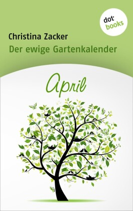 Der ewige Gartenkalender - Band 4: April