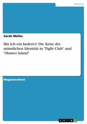 Bin Ich ein Anderer? Die Krise der männlichen Identität in 'Fight Club' und 'Shutter Island'