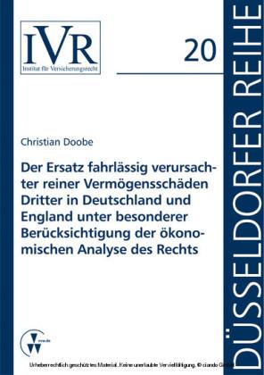 Der Ersatz fahrlässig verursachter reiner Vermögensschäden Dritter in Deutschland und England unter besonderer Berücksichtigung der ökonomischen Analyse des Rechts