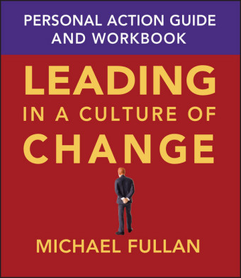 Leading in a Culture of Change Personal Action Guide and Workbook,