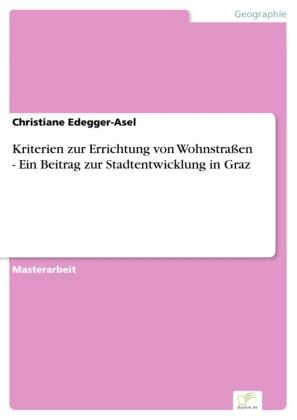 Kriterien zur Errichtung von Wohnstraßen - Ein Beitrag zur Stadtentwicklung in Graz