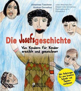 Die Josefsgeschichte - Von Kindern für Kinder erzählt und gezeichnet. Mit Anleitungen für eine kreative Schreib- und The