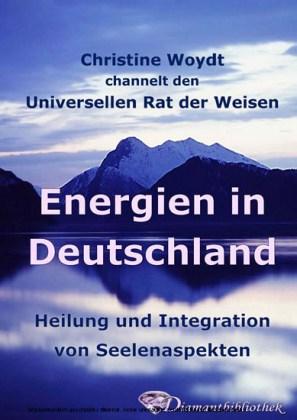 Energien in Deutschland. Heilung und Integration von Seelenaspekten