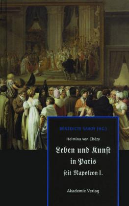Helmina von Chézy. Leben und Kunst in Paris seit Napoleon I.