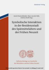 Symbolische Interaktion in der Residenzstadt des Spätmittelalters und der Frühen Neuzeit