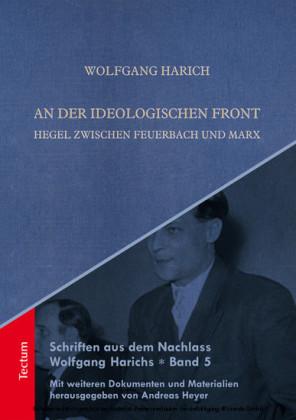 Schriften aus dem Nachlass Wolfgang Harichs: An der ideologischen Front