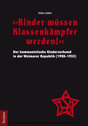 'Kinder müssen Klassenkämpfer werden!' - Der kommunistische Kinderverband in der Weimarer Republik (1920-1933)