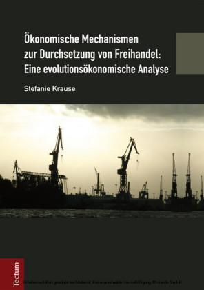 Ökonomische Mechanismen zur Durchsetzung von Freihandel: Eine evolutionsökonomische Analyse