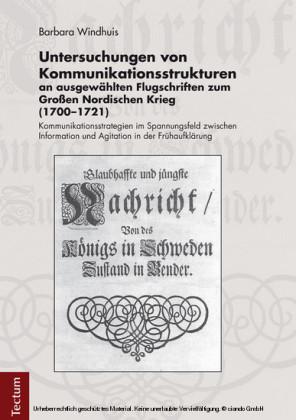 Untersuchungen von Kommunikationsstrukturen an ausgewählten Flugschriften zum Großen Nordischen Krieg (1700-1721)
