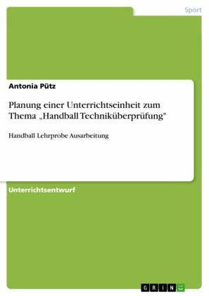 Planung einer Unterrichtseinheit zum Thema 'Handball Techniküberprüfung'