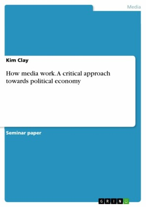 How media work. A critical approach towards political economy