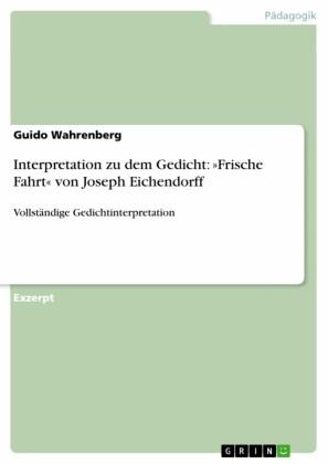 """Interpretation zu dem Gedicht: """"Frische Fahrt"""" von Joseph Eichendorff"""