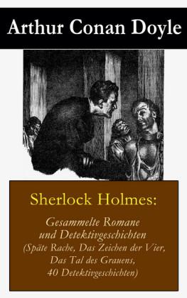 Sherlock Holmes: Gesammelte Romane und Detektivgeschichten (Späte Rache + Das Zeichen der Vier + Das Tal des Grauens + 40 Detektivgeschichten)