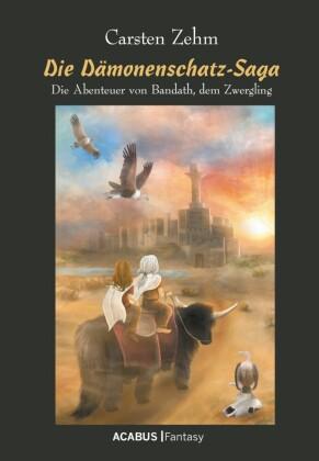 Die Dämonenschatz-Saga. Die Abenteuer von Bandath, dem Zwergling