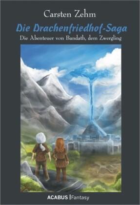 Die Drachenfriedhof-Saga. Die Abenteuer von Bandath, dem Zwergling