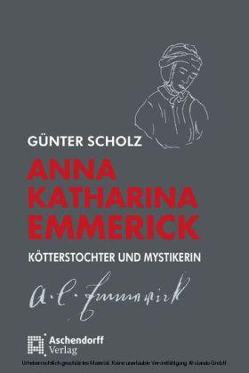 Anna Katharina Emmerick - Köttterstochter und Mystikerin