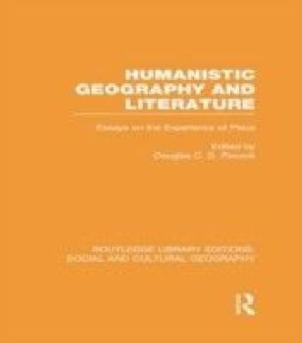 Humanistic Geography and Literature (RLE Social & Cultural Geography)