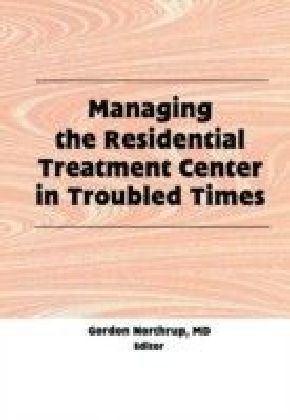 Managing the Residential Treatment Center in Troubled Times