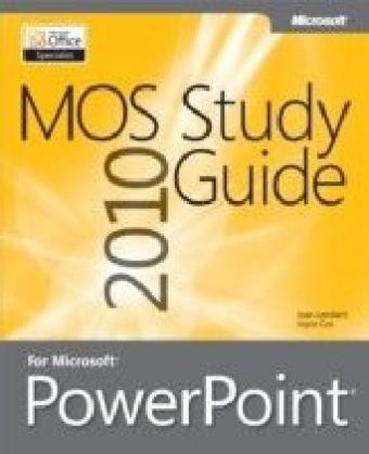 MOS 2010 Study Guide for Microsoft PowerPoint