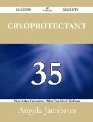 Cryoprotectant 35 Success Secrets - 35 Most Asked Questions On Cryoprotectant - What You Need To Know