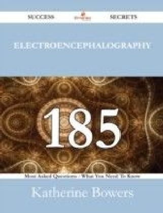 Electroencephalography 185 Success Secrets - 185 Most Asked Questions On Electroencephalography - What You Need To Know
