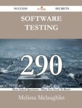 Software Testing 290 Success Secrets - 290 Most Asked Questions On Software Testing - What You Need To Know