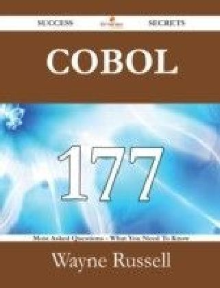 COBOL 177 Success Secrets - 177 Most Asked Questions On COBOL - What You Need To Know