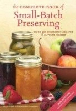 Complete Book of Small-Batch Preserving