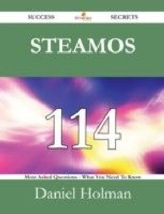 SteamOS 114 Success Secrets - 114 Most Asked Questions On SteamOS - What You Need To Know