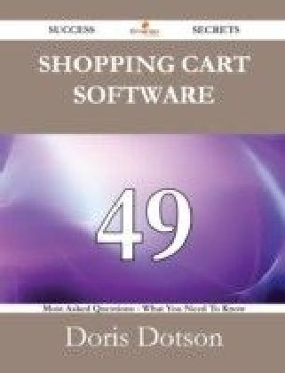 Shopping cart software 49 Success Secrets - 49 Most Asked Questions On Shopping cart software - What You Need To Know