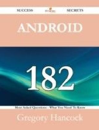 Android 182 Success Secrets - 182 Most Asked Questions On Android - What You Need To Know