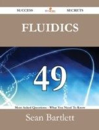 Fluidics 49 Success Secrets - 49 Most Asked Questions On Fluidics - What You Need To Know