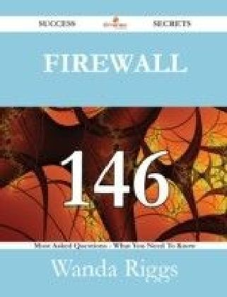 Firewall 146 Success Secrets - 146 Most Asked Questions On Firewall - What You Need To Know