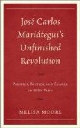 Jose Carlos Mariategui's Unfinished Revolution
