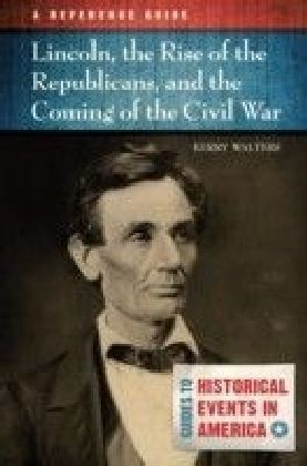 Lincoln, the Rise of the Republicans, and the Coming of the Civil War